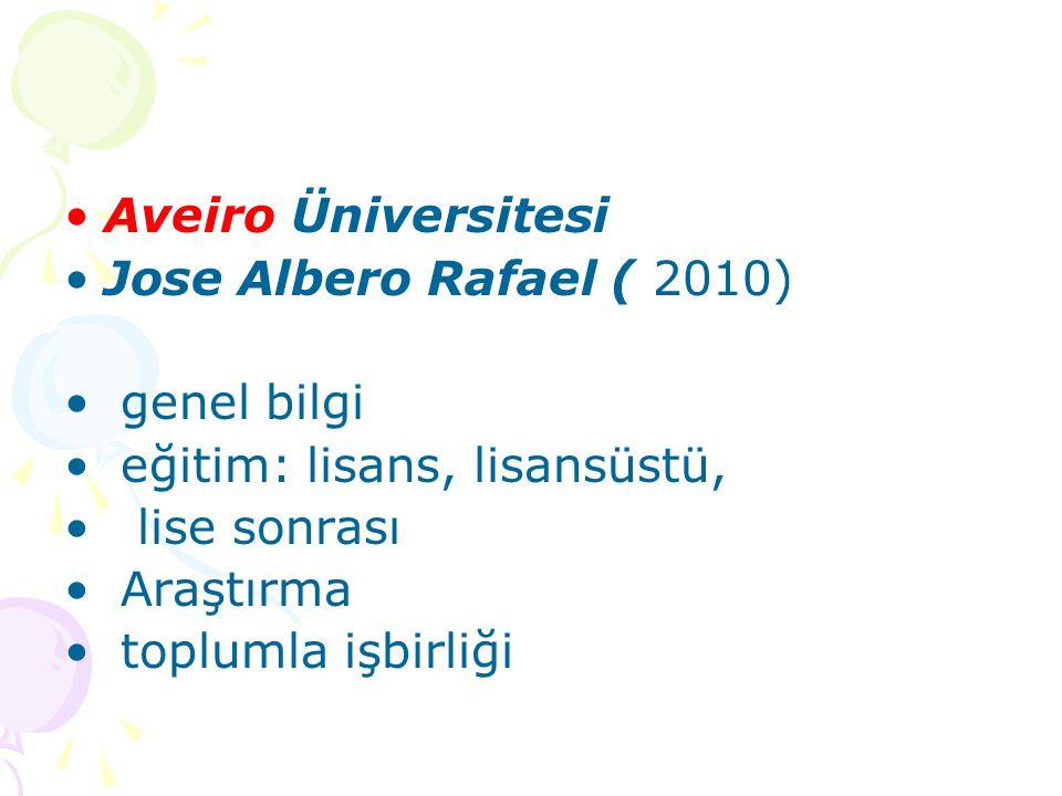 Aveiro Üniversitesi Jose Albero Rafael ( 2010) genel bilgi eğitim: lisans, lisansüstü, lise sonrası Araştırma toplumla işbirliği