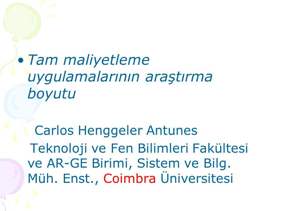 Tam maliyetleme uygulamalarının araştırma boyutu Carlos Henggeler Antunes Teknoloji ve Fen Bilimleri Fakültesi ve AR-GE Birimi, Sistem ve Bilg. Müh. E
