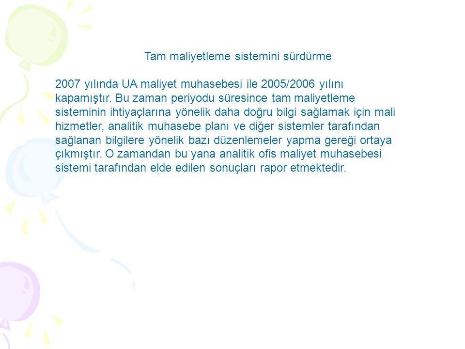 2007 yılında UA maliyet muhasebesi ile 2005/2006 yılını kapamıştır. Bu zaman periyodu süresince tam maliyetleme sisteminin ihtiyaçlarına yönelik daha