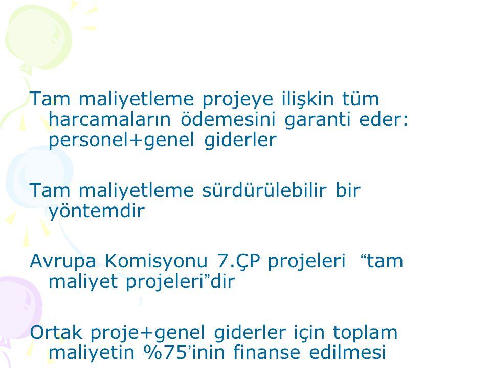 Tam maliyetleme projeye ilişkin tüm harcamaların ödemesini garanti eder: personel+genel giderler Tam maliyetleme sürdürülebilir bir yöntemdir Avrupa K