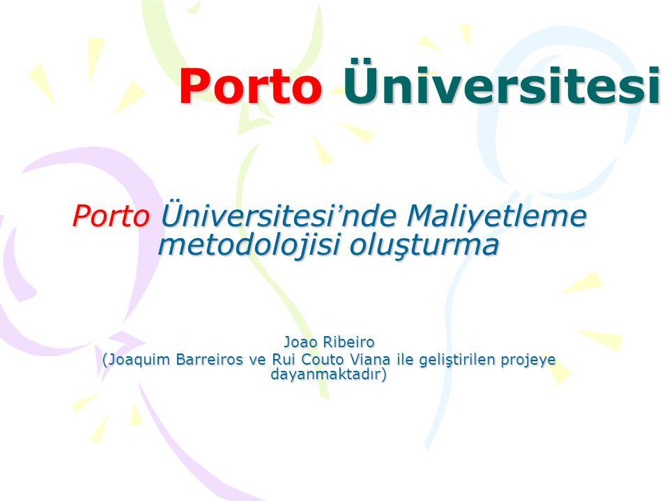Porto Üniversitesi Porto Üniversitesi ' nde Maliyetleme metodolojisi oluşturma Joao Ribeiro (Joaquim Barreiros ve Rui Couto Viana ile geliştirilen pro