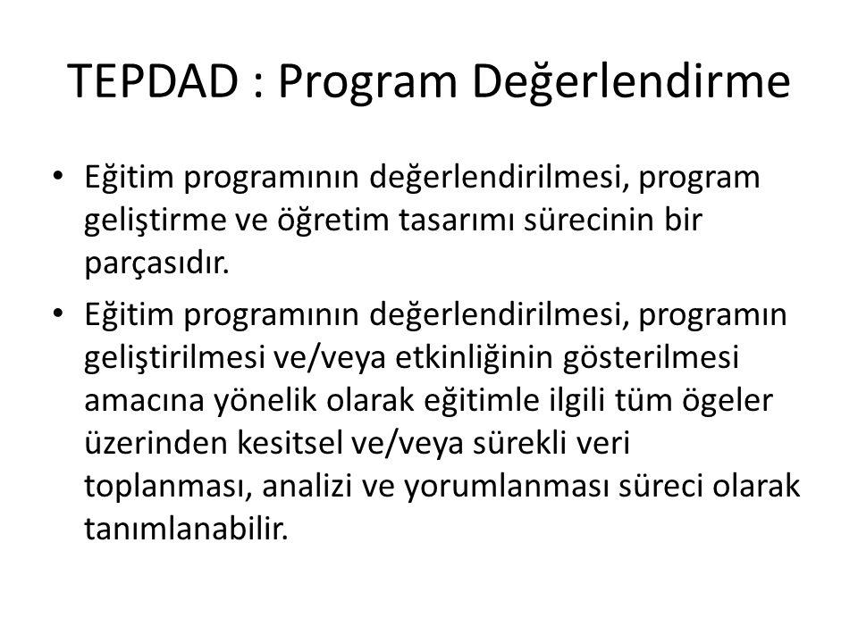 TEPDAD : Program Değerlendirme Eğitim programının değerlendirilmesi, program geliştirme ve öğretim tasarımı sürecinin bir parçasıdır. Eğitim programın