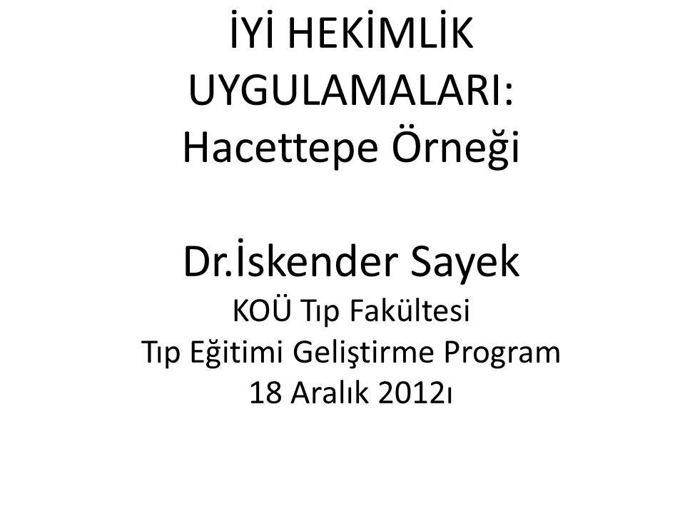 İYİ HEKİMLİK UYGULAMALARI: Hacettepe Örneği Dr.İskender Sayek KOÜ Tıp Fakültesi Tıp Eğitimi Geliştirme Program 18 Aralık 2012ı