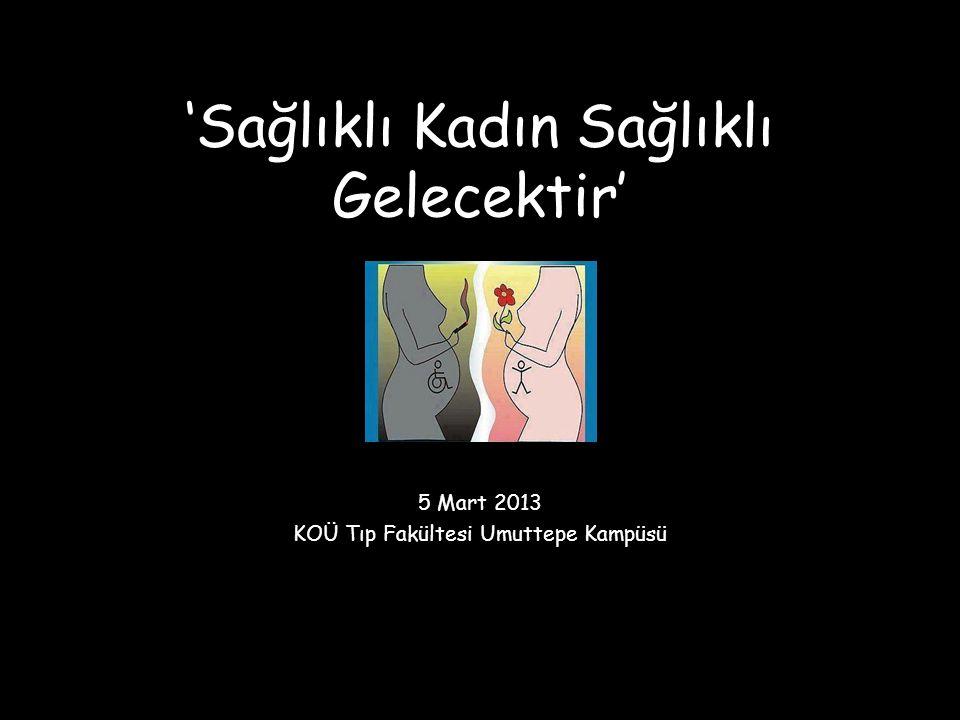 'Sağlıklı Kadın Sağlıklı Gelecektir' 5 Mart 2013 KOÜ Tıp Fakültesi Umuttepe Kampüsü