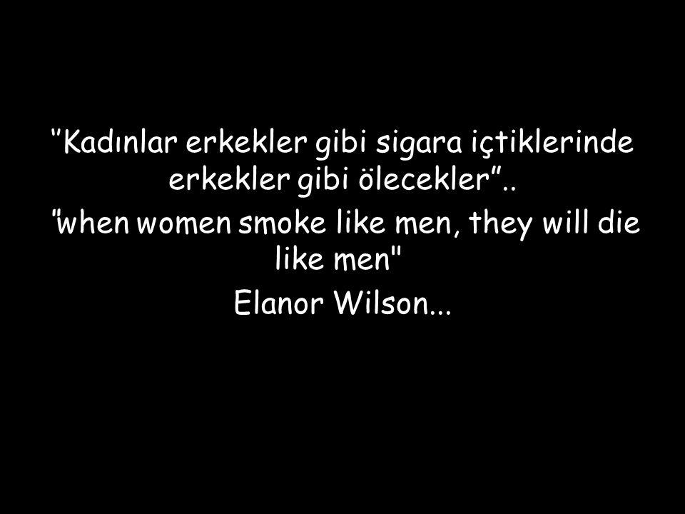 """''Kadınlar erkekler gibi sigara içtiklerinde erkekler gibi ölecekler"""".. """"when women smoke like men, they will die like men"""