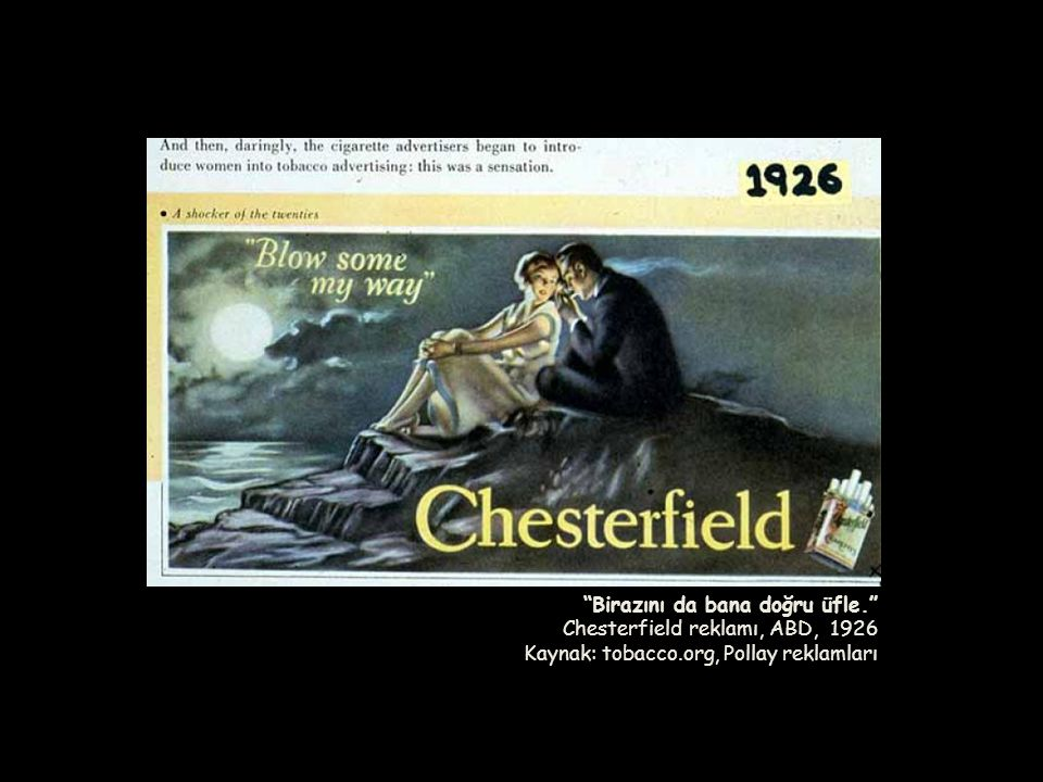 """""""Birazını da bana doğru üfle."""" Chesterfield reklamı, ABD, 1926 Kaynak: tobacco.org, Pollay reklamları"""
