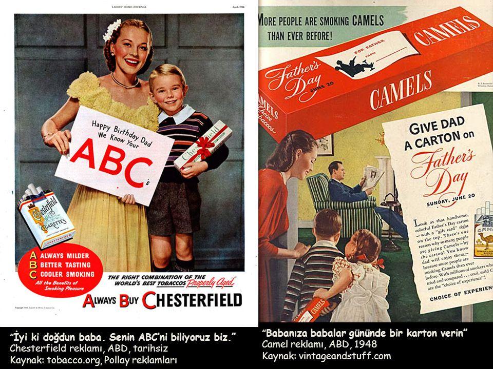 """"""" Babanıza babalar gününde bir karton verin"""" Camel reklamı, ABD, 1948 Kaynak: vintageandstuff.com """" İyi ki doğdun baba. Senin ABC'ni biliyoruz biz."""" C"""