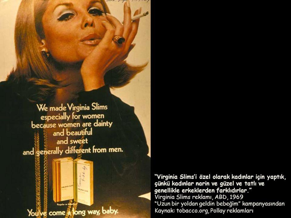 """""""Virginia Slims'i özel olarak kadınlar için yaptık, çünkü kadınlar narin ve güzel ve tatlı ve genellikle erkeklerden farklıdırlar."""" Virginia Slims rek"""