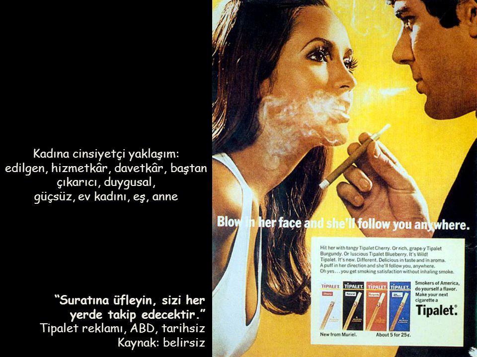 """""""Suratına üfleyin, sizi her yerde takip edecektir."""" Tipalet reklamı, ABD, tarihsiz Kaynak: belirsiz Kadına cinsiyetçi yaklaşım: edilgen, hizmetkâr, da"""
