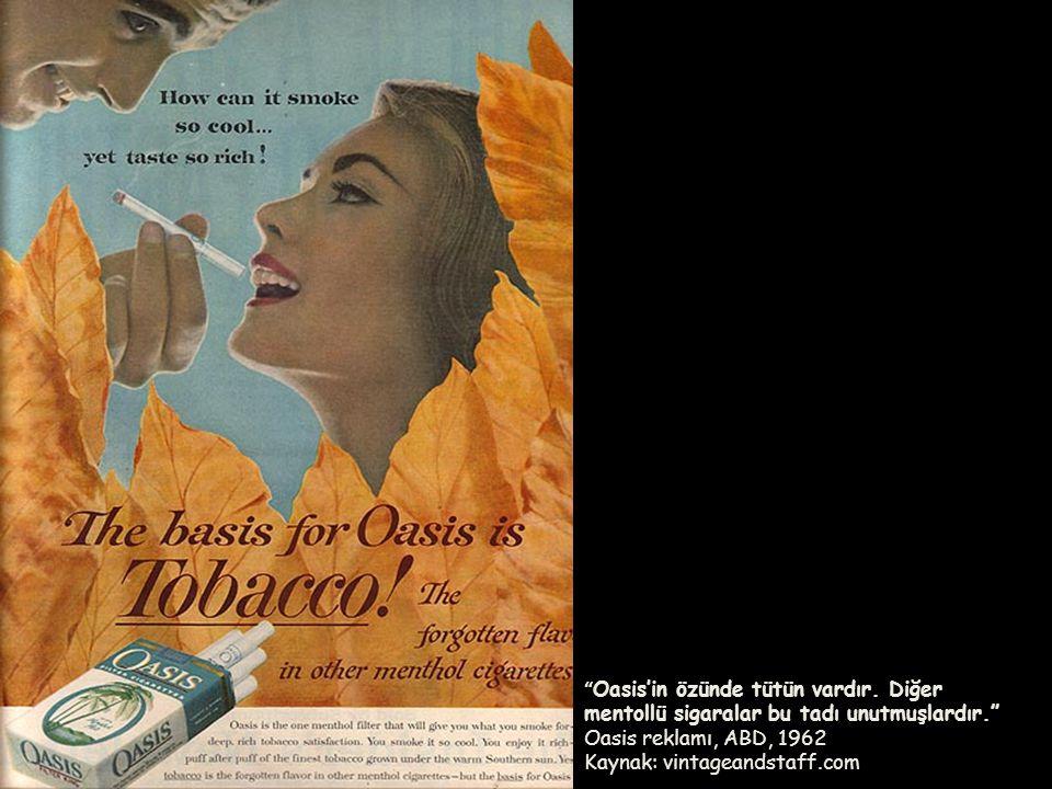 """"""" Oasis'in özünde tütün vardır. Diğer mentollü sigaralar bu tadı unutmuşlardır."""" Oasis reklamı, ABD, 1962 Kaynak: vintageandstaff.com"""