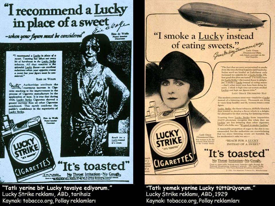 """"""" Tatlı yemek yerine Lucky tüttürüyorum."""" Lucky Strike reklamı, ABD, 1929 Kaynak: tobacco.org, Pollay reklamları """"Tatlı yerine bir Lucky tavsiye ediyo"""