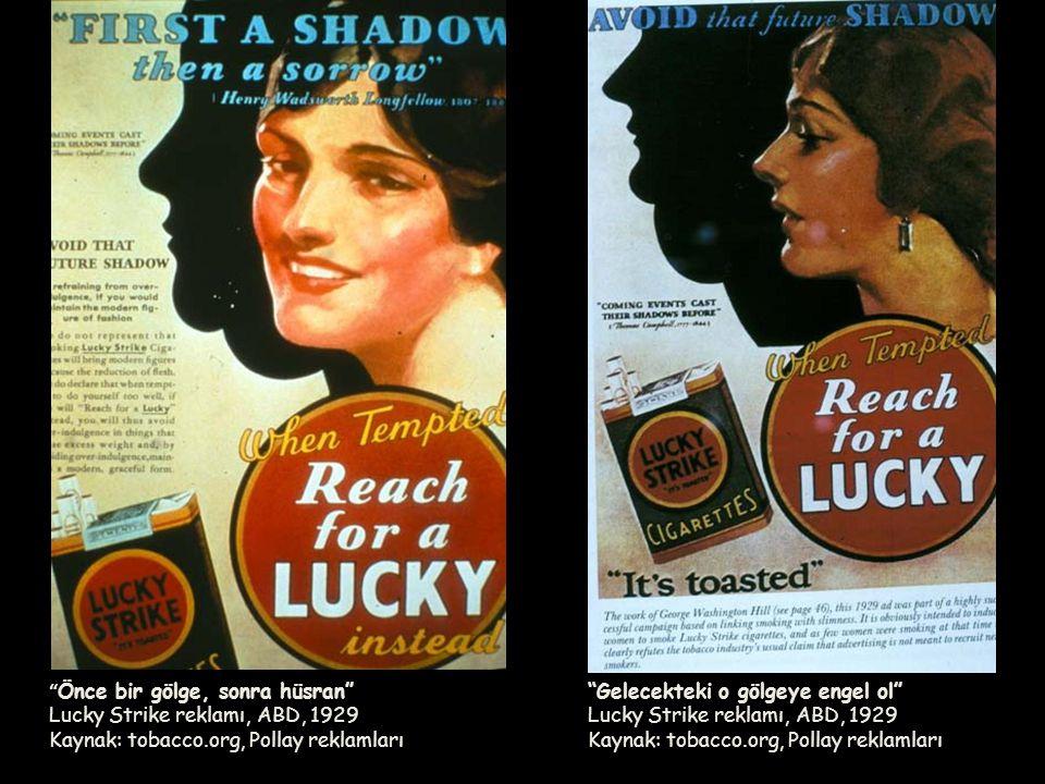 """""""Gelecekteki o gölgeye engel ol"""" Lucky Strike reklamı, ABD, 1929 Kaynak: tobacco.org, Pollay reklamları """" Önce bir gölge, sonra hüsran"""" Lucky Strike r"""