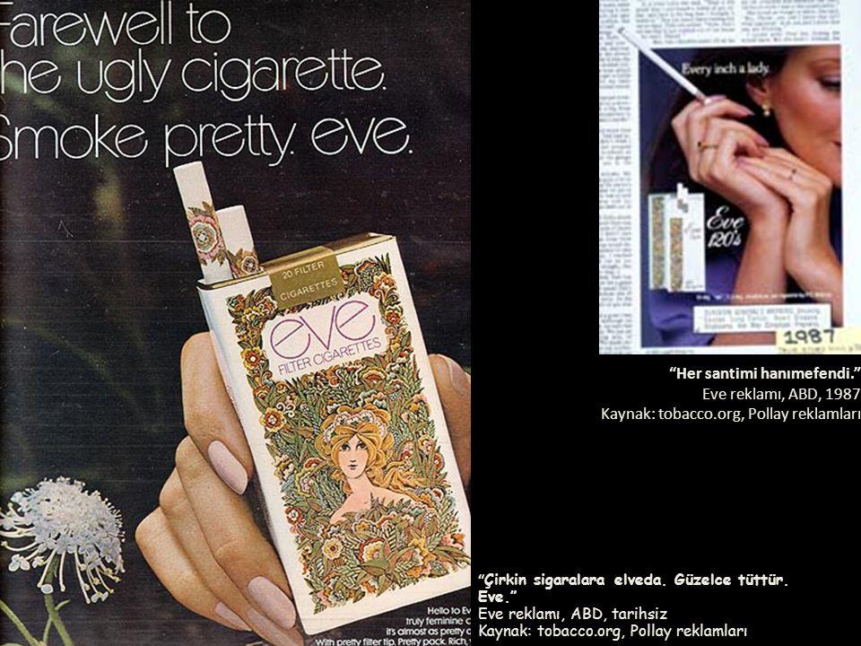 """"""" Çirkin sigaralara elveda. Güzelce tüttür. Eve."""" Eve reklamı, ABD, tarihsiz Kaynak: tobacco.org, Pollay reklamları """"Her santimi hanımefendi."""" Eve rek"""