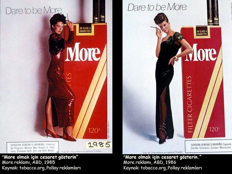 """"""" More olmak için cesaret gösterin"""" More reklamı, ABD, 1985 Kaynak: tobacco.org, Pollay reklamları """" More olmak için cesaret gösterin."""" More reklamı,"""