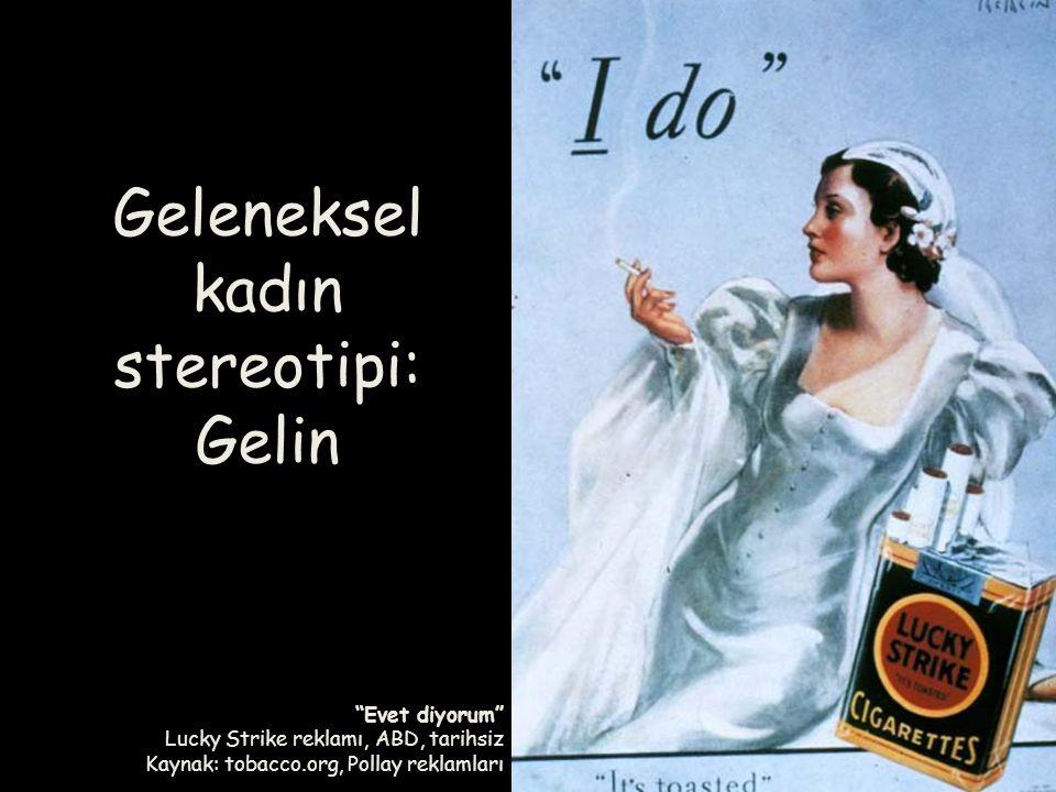 """""""Evet diyorum"""" Lucky Strike reklamı, ABD, tarihsiz Kaynak: tobacco.org, Pollay reklamları Geleneksel kadın stereotipi: Gelin"""