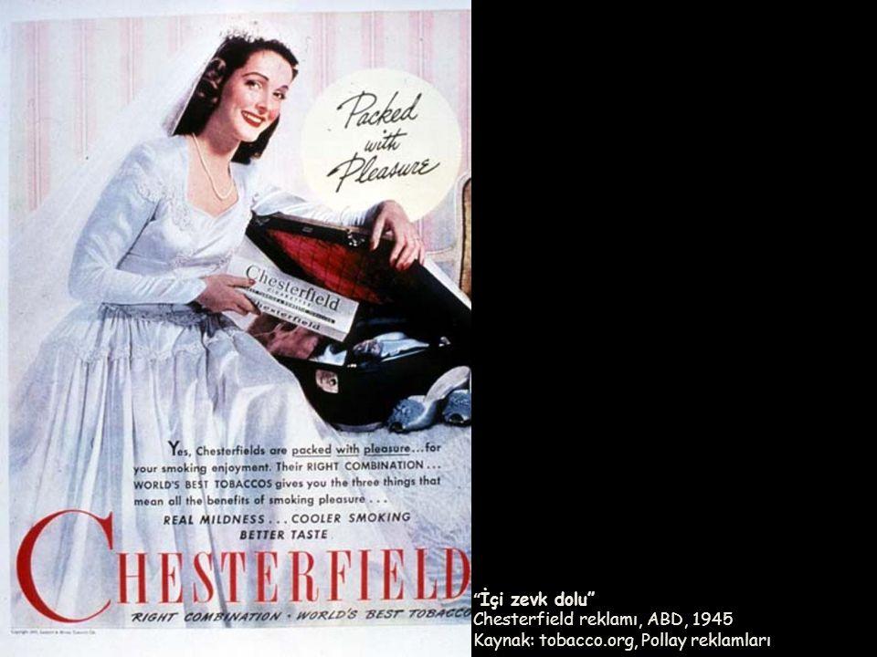 """"""" İçi zevk dolu"""" Chesterfield reklamı, ABD, 1945 Kaynak: tobacco.org, Pollay reklamları"""