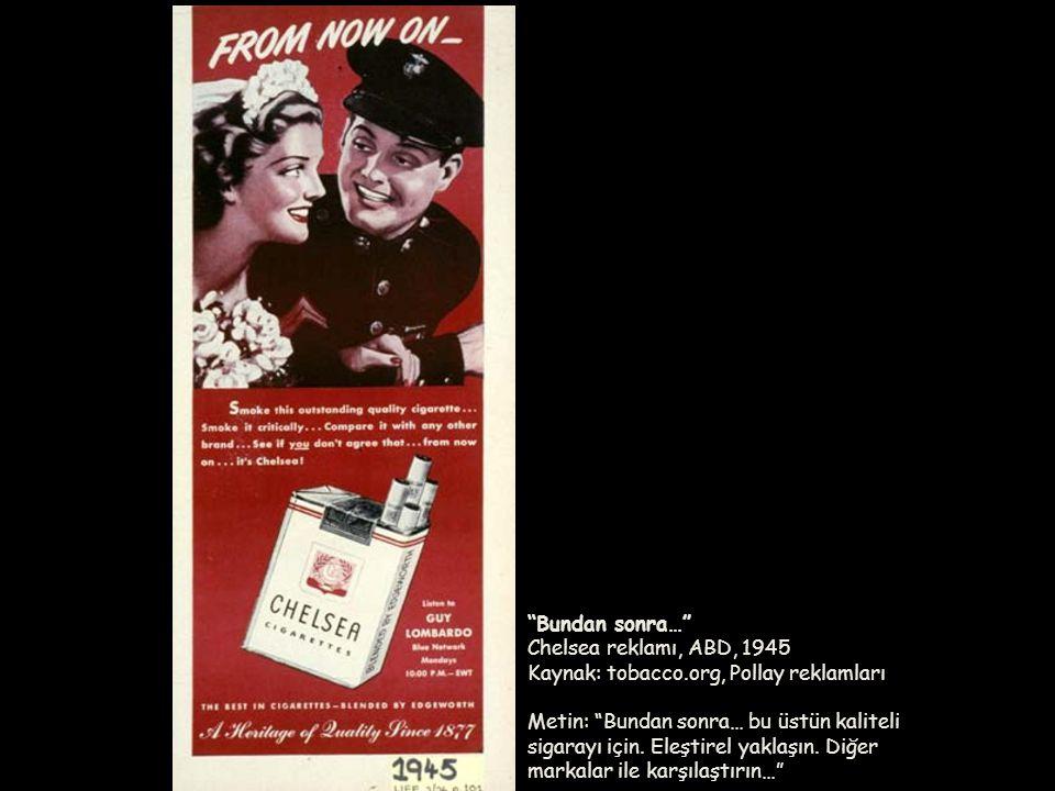 """""""Bundan sonra…"""" Chelsea reklamı, ABD, 1945 Kaynak: tobacco.org, Pollay reklamları Metin: """"Bundan sonra… bu üstün kaliteli sigarayı için. Eleştirel yak"""