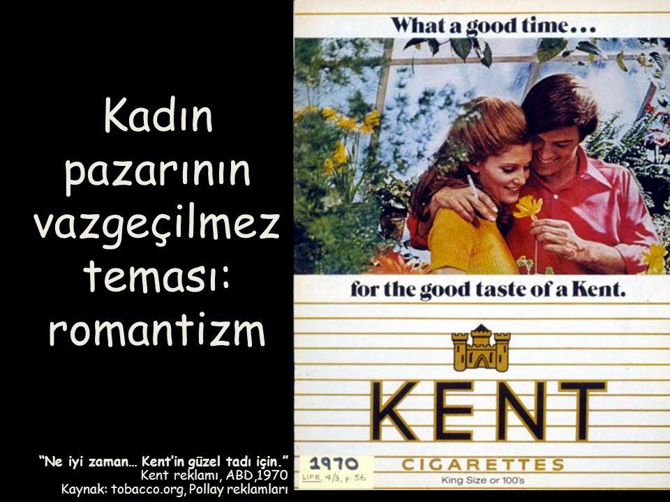 """""""Ne iyi zaman… Kent'in güzel tadı için."""" Kent reklamı, ABD,1970 Kaynak: tobacco.org, Pollay reklamları Kadın pazarının vazgeçilmez teması: romantizm"""