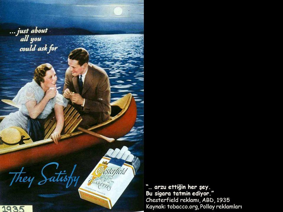 """""""… arzu ettiğin her şey. Bu sigara tatmin ediyor."""" Chesterfield reklamı, ABD, 1935 Kaynak: tobacco.org, Pollay reklamları"""