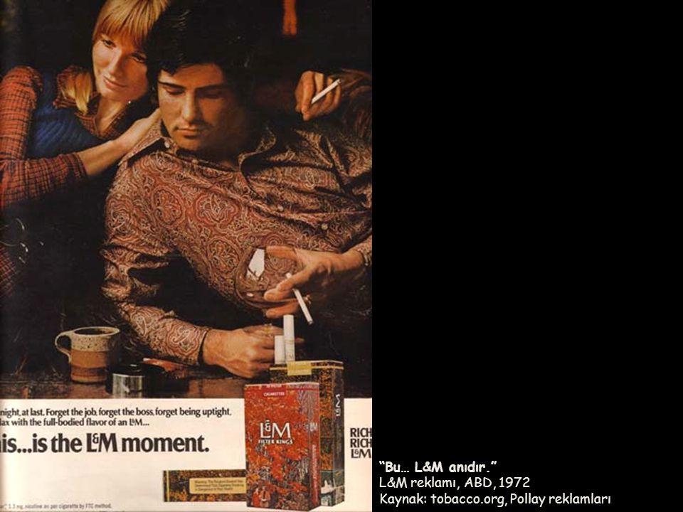 """""""Bu… L&M anıdır."""" L&M reklamı, ABD, 1972 Kaynak: tobacco.org, Pollay reklamları"""