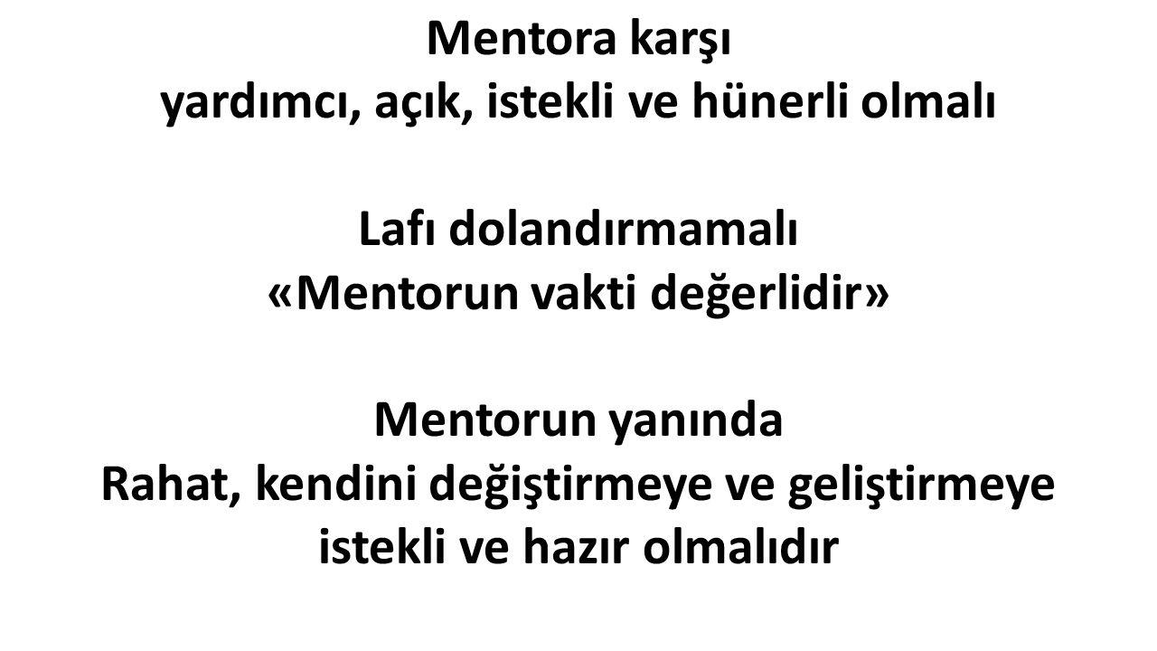 Mentora karşı yardımcı, açık, istekli ve hünerli olmalı Lafı dolandırmamalı «Mentorun vakti değerlidir» Mentorun yanında Rahat, kendini değiştirmeye v