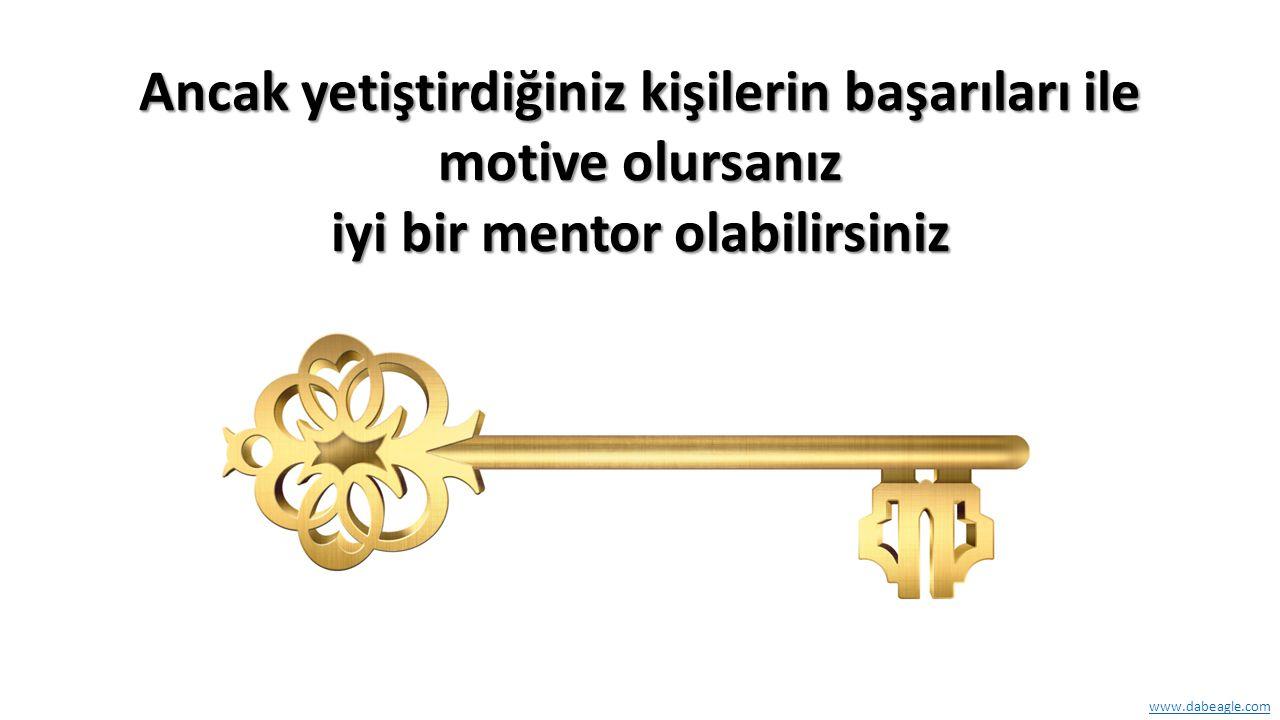 www.dabeagle.com Ancak yetiştirdiğiniz kişilerin başarıları ile motive olursanız iyi bir mentor olabilirsiniz