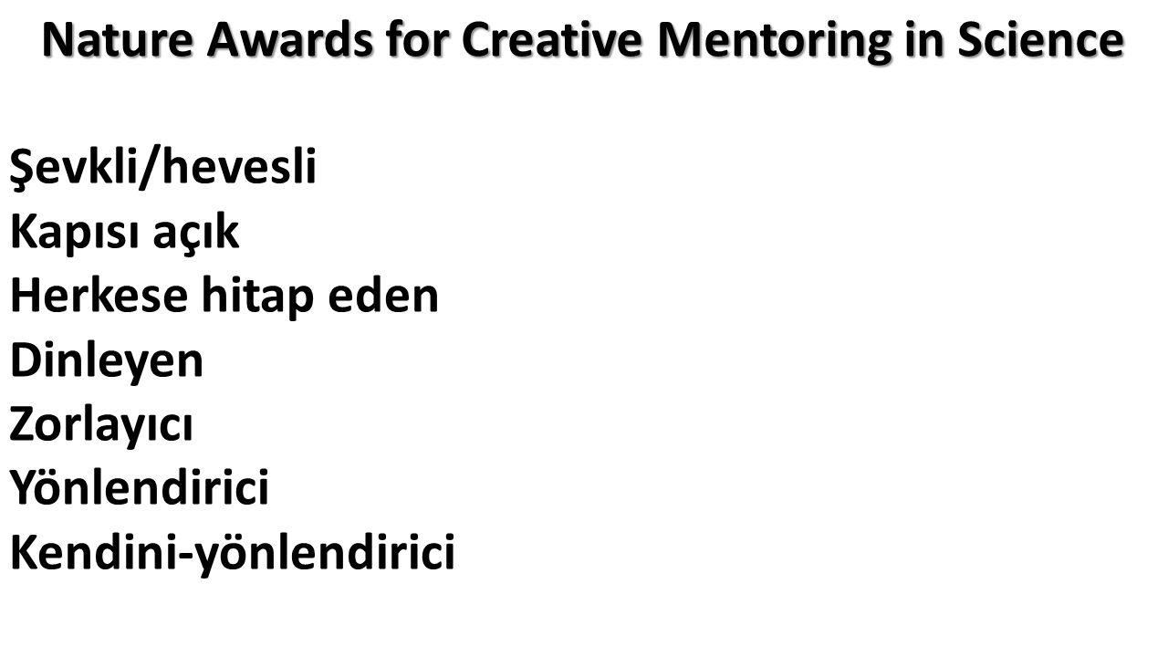 Şevkli/hevesli Kapısı açık Herkese hitap eden Dinleyen Zorlayıcı Yönlendirici Kendini-yönlendirici Nature Awards for Creative Mentoring in Science