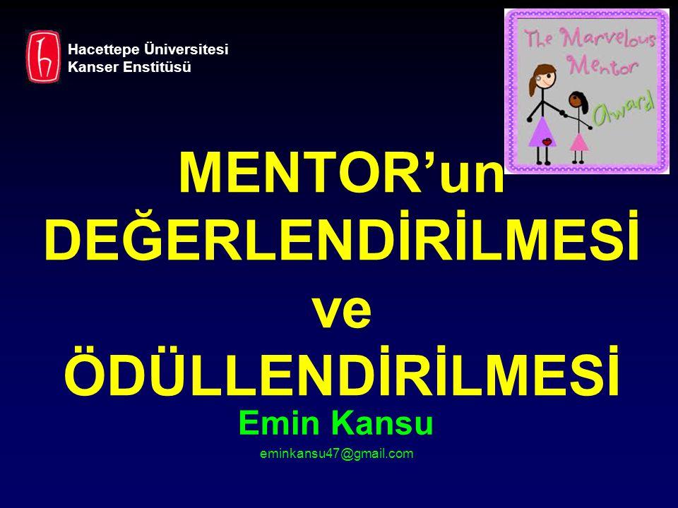 MENTOR DEĞERLENDİRME Mentee nin Mentor da görmek istediği özellikler :  Saygı  Entelektüel Kıskançlıktan Yoksunluk  Her zaman Biz i desteklemek  Araştırma, Eğitim ve İletişim'i Öncelikli Görmek