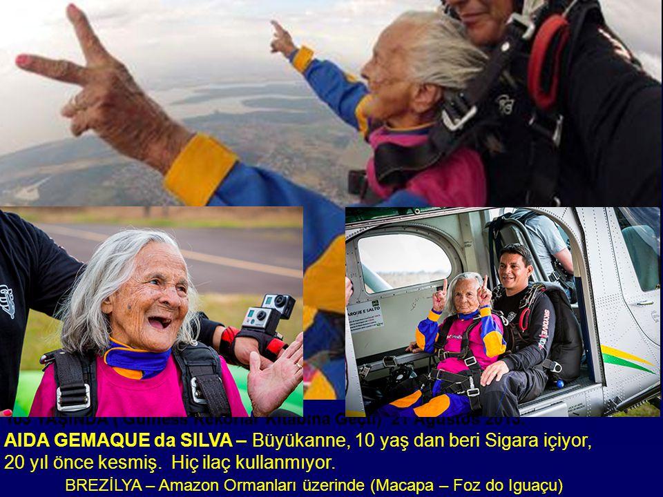 103 YAŞINDA ( Guiness Rekorlar Kitabına Geçti) 21 Ağustos 2013. AIDA GEMAQUE da SILVA – Büyükanne, 10 yaş dan beri Sigara içiyor, 20 yıl önce kesmiş.