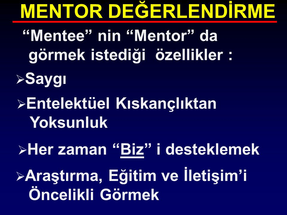 """MENTOR DEĞERLENDİRME """"Mentee"""" nin """"Mentor"""" da görmek istediği özellikler :  Saygı  Entelektüel Kıskançlıktan Yoksunluk  Her zaman """"Biz"""" i desteklem"""