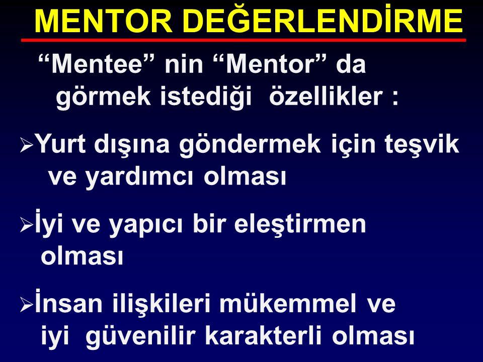 """MENTOR DEĞERLENDİRME """"Mentee"""" nin """"Mentor"""" da görmek istediği özellikler :  Yurt dışına göndermek için teşvik ve yardımcı olması  İyi ve yapıcı bir"""