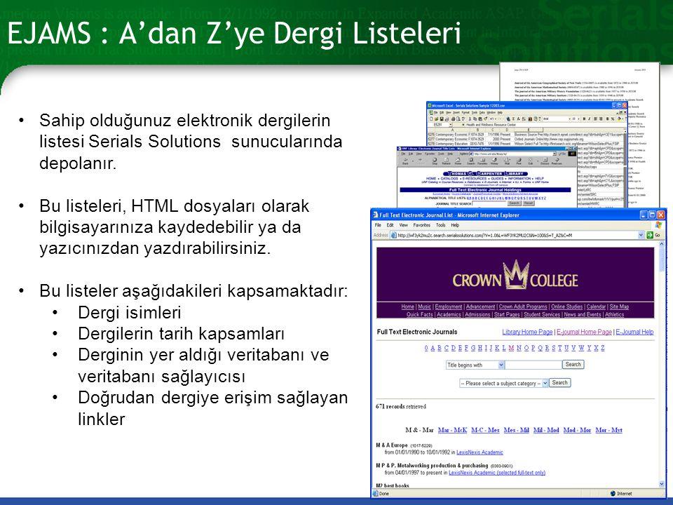 EJAMS : A'dan Z'ye Dergi Listeleri Sahip olduğunuz elektronik dergilerin listesi Serials Solutions sunucularında depolanır.