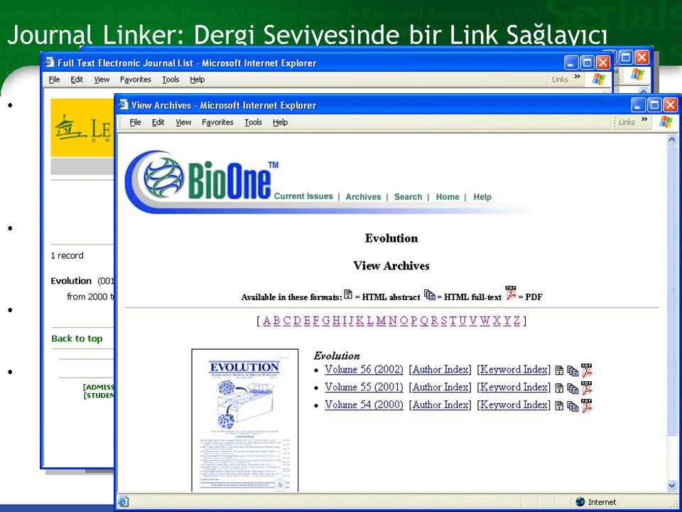 Journal Linker: Dergi Seviyesinde bir Link Sağlayıcı Hangi veritabanı içinde olursanız olun; bir derginin özet, indeks ya da bibliyografik künyesinden, o derginin tam metnine erişebilirsiniz.