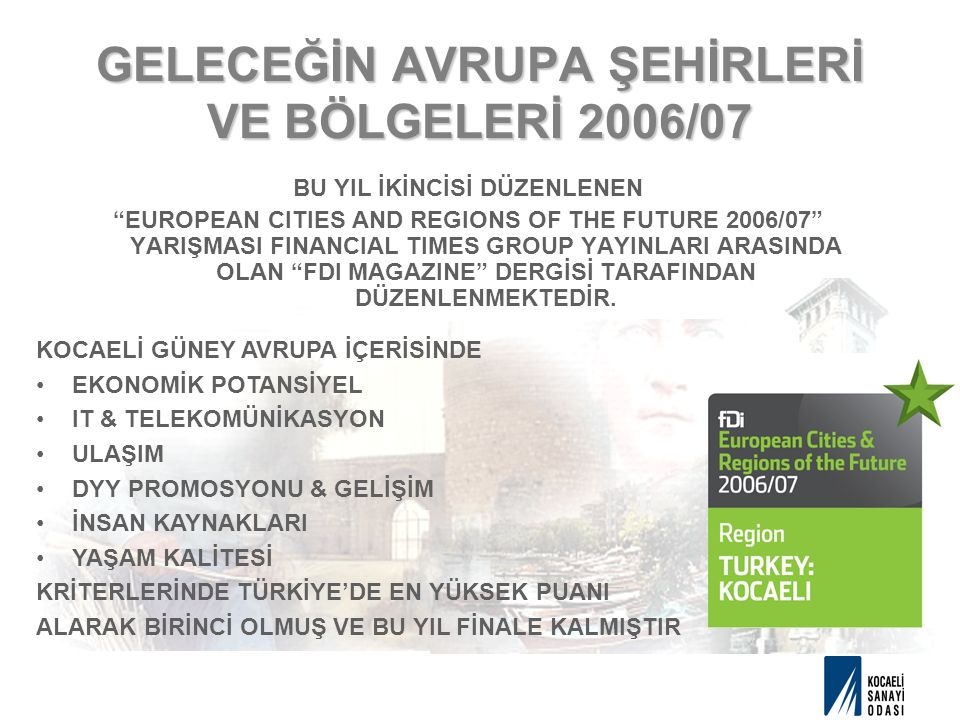GELECEĞİN AVRUPA ŞEHİRLERİ VE BÖLGELERİ 2006/07 BU YIL İKİNCİSİ DÜZENLENEN EUROPEAN CITIES AND REGIONS OF THE FUTURE 2006/07 YARIŞMASI FINANCIAL TIMES GROUP YAYINLARI ARASINDA OLAN FDI MAGAZINE DERGİSİ TARAFINDAN DÜZENLENMEKTEDİR.