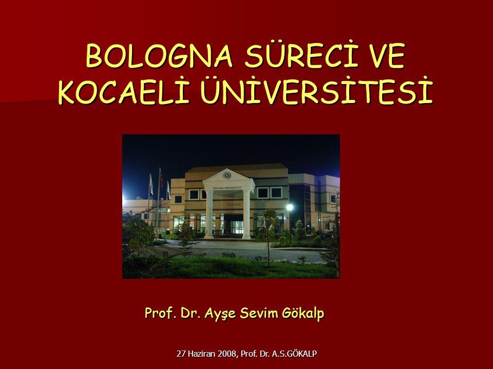 27 Haziran 2008, Prof. Dr. A.S.GÖKALP BOLOGNA SÜRECİ VE KOCAELİ ÜNİVERSİTESİ Prof. Dr. Ayşe Sevim Gökalp Prof. Dr. Ayşe Sevim Gökalp