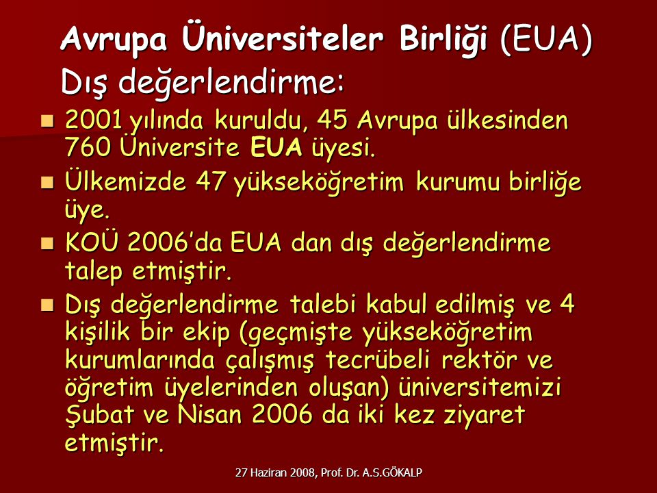 27 Haziran 2008, Prof. Dr. A.S.GÖKALP Avrupa Üniversiteler Birliği (EUA) Avrupa Üniversiteler Birliği (EUA) Dış değerlendirme: Dış değerlendirme: 2001