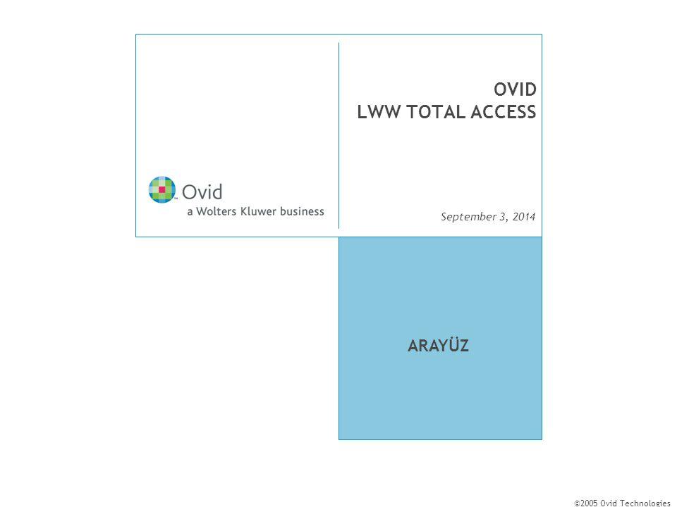 September 3, 2014 ©2005 Ovid Technologies OVID LWW TOTAL ACCESS ARAYÜZ