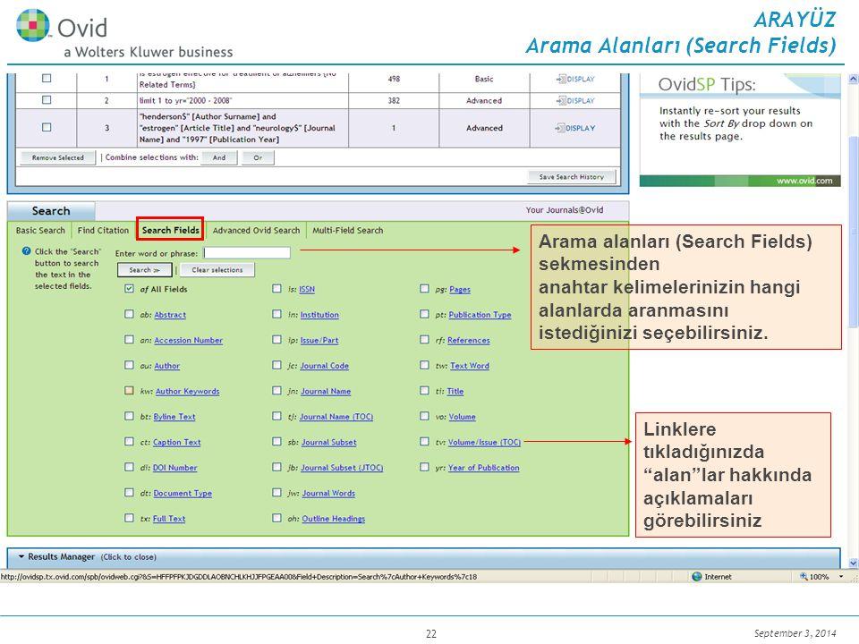 September 3, 2014 22 Linklere tıkladığınızda alan lar hakkında açıklamaları görebilirsiniz ARAYÜZ Arama Alanları (Search Fields) Arama alanları (Search Fields) sekmesinden anahtar kelimelerinizin hangi alanlarda aranmasını istediğinizi seçebilirsiniz.