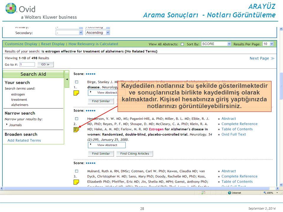 September 3, 2014 28 ARAYÜZ Arama Sonuçları - Notları Görüntüleme Kaydedilen notlarınız bu şekilde gösterilmektedir ve sonuçlarınızla birlikte kaydedilmiş olarak kalmaktadır.