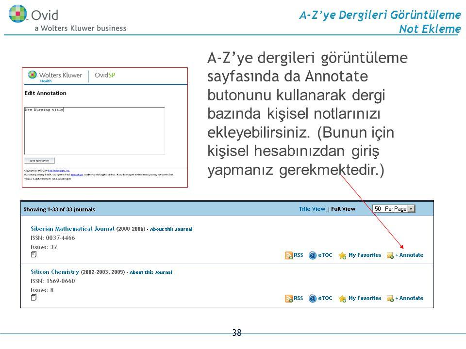 38 A-Z'ye Dergileri Görüntüleme Not Ekleme A-Z'ye dergileri görüntüleme sayfasında da Annotat e butonunu kullanarak dergi bazında kişisel notlarınızı ekle yebilirsiniz.