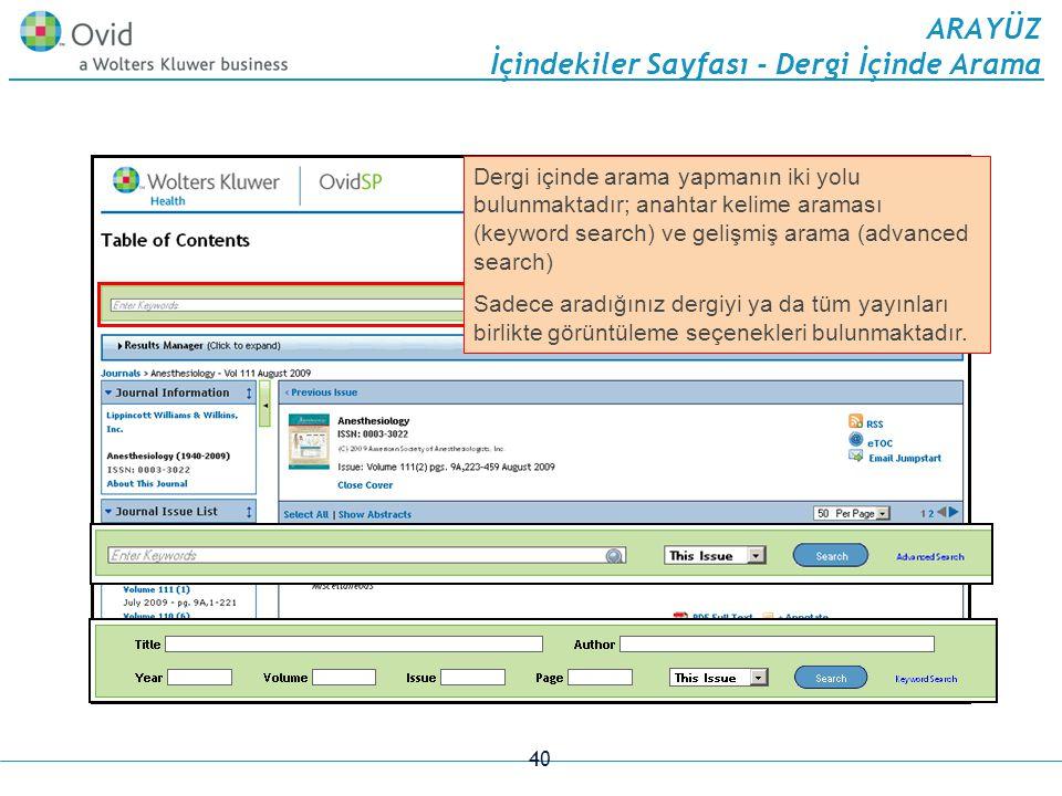 40 ARAYÜZ İçindekiler Sayfası - Dergi İçinde Arama Dergi içinde arama yapmanın iki yolu bulunmaktadır; anahtar kelime araması (keyword search) ve gelişmiş arama (advanced search) Sadece aradığınız dergiyi ya da tüm yayınları birlikte görüntüleme seçenekleri bulunmaktadır.