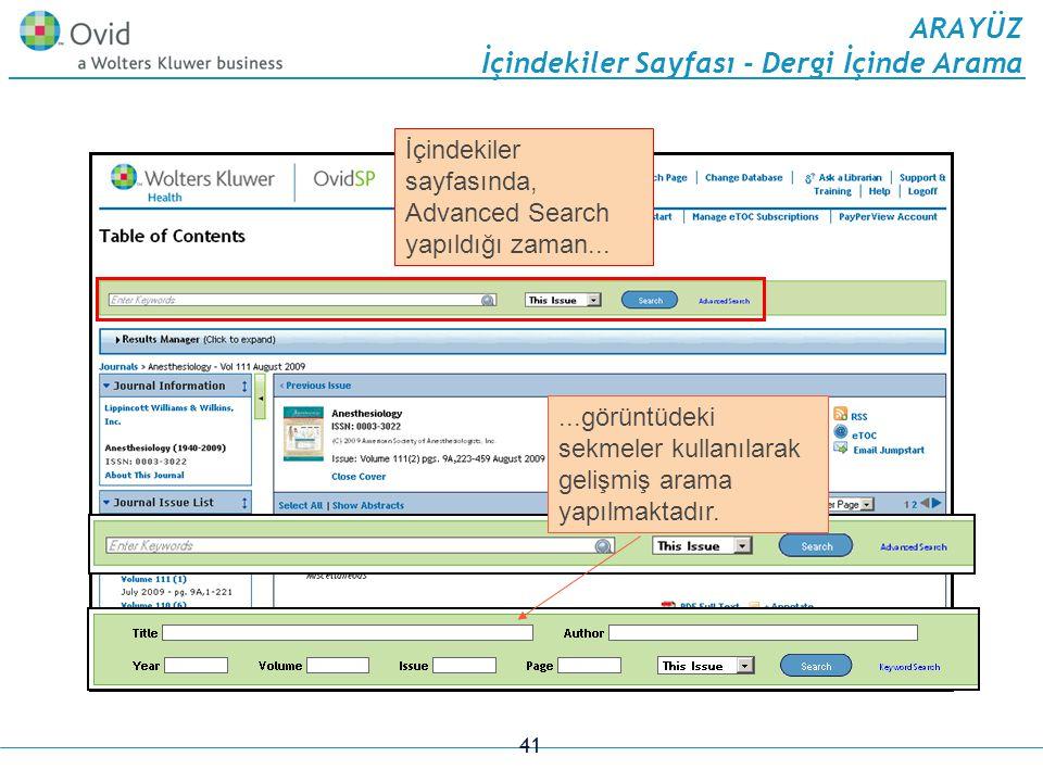 41 ARAYÜZ İçindekiler Sayfası - Dergi İçinde Arama İçindekiler sayfasında, Advanced Search yapıldığı zaman......görüntüdeki sekmeler kullanılarak gelişmiş arama yapılmaktadır.