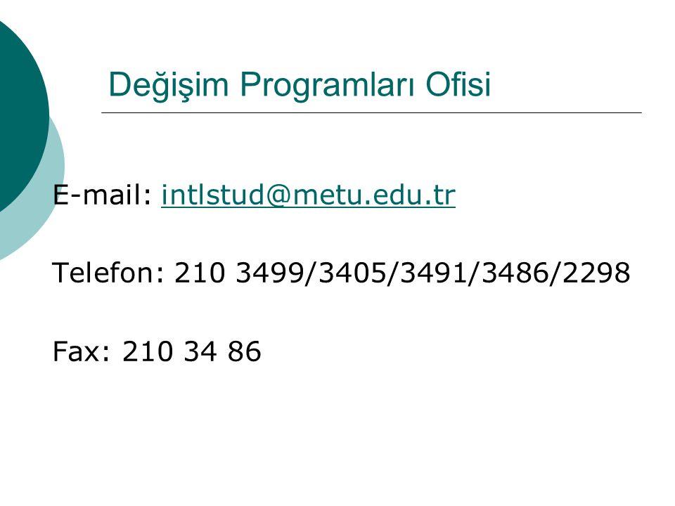 Değişim Programları Ofisi E-mail: intlstud@metu.edu.trintlstud@metu.edu.tr Telefon: 210 3499/3405/3491/3486/2298 Fax: 210 34 86
