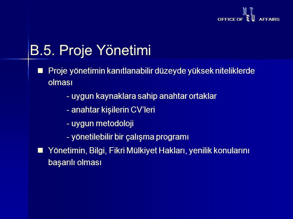 B.5. Proje Yönetimi Proje yönetimin kanıtlanabilir düzeyde yüksek niteliklerde olması - uygun kaynaklara sahip anahtar ortaklar - anahtar kişilerin CV