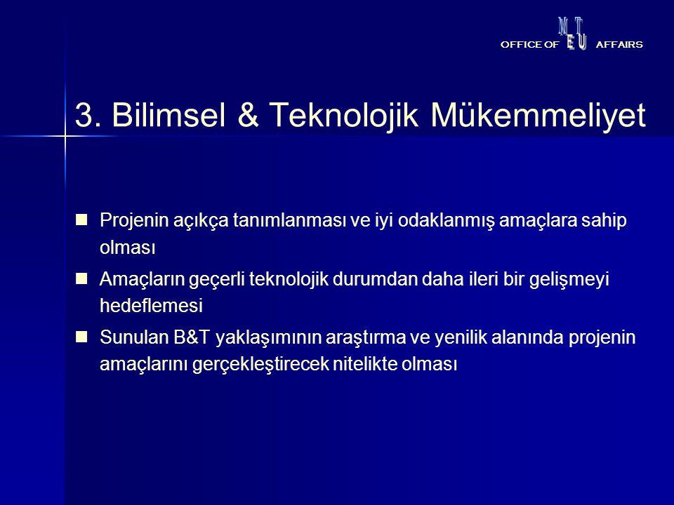 3. Bilimsel & Teknolojik Mükemmeliyet Projenin açıkça tanımlanması ve iyi odaklanmış amaçlara sahip olması Amaçların geçerli teknolojik durumdan daha