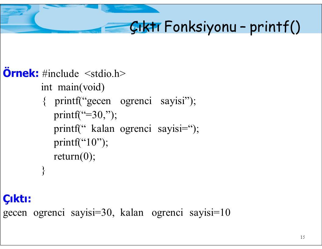 """15 Çıktı Fonksiyonu – printf() Örnek: #include int main(void) { printf(""""gecen ogrenci sayisi""""); printf(""""=30,""""); printf("""" kalan ogrenci sayisi=""""); prin"""