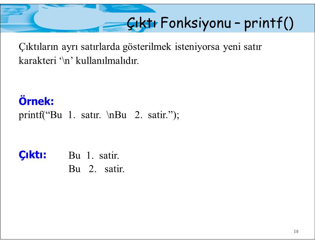 """Çıktı Fonksiyonu – printf() Çıktıların ayrı satırlarda gösterilmek isteniyorsa yeni satır karakteri '\n' kullanılmalıdır. Örnek: printf(""""Bu 1. satır."""