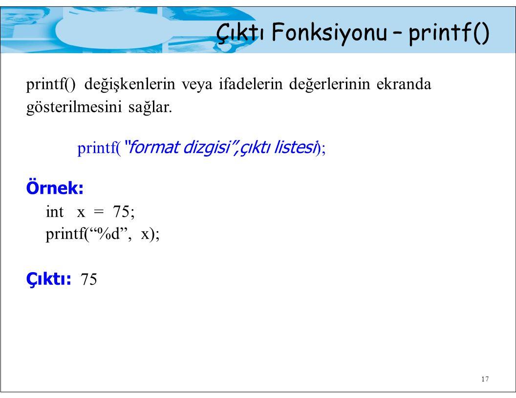 """17 Çıktı Fonksiyonu – printf() printf() değişkenlerin veya ifadelerin değerlerinin ekranda gösterilmesini sağlar. printf( """"format dizgisi"""",çıktı liste"""