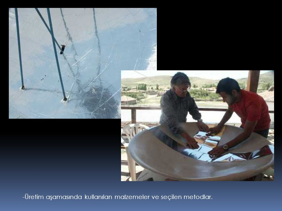 -Üretim aşamasında kullanılan malzemeler ve seçilen metodlar.