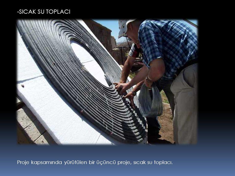 Proje kapsamında yürütülen bir üçüncü proje, sıcak su toplacı. -SICAK SU TOPLACI